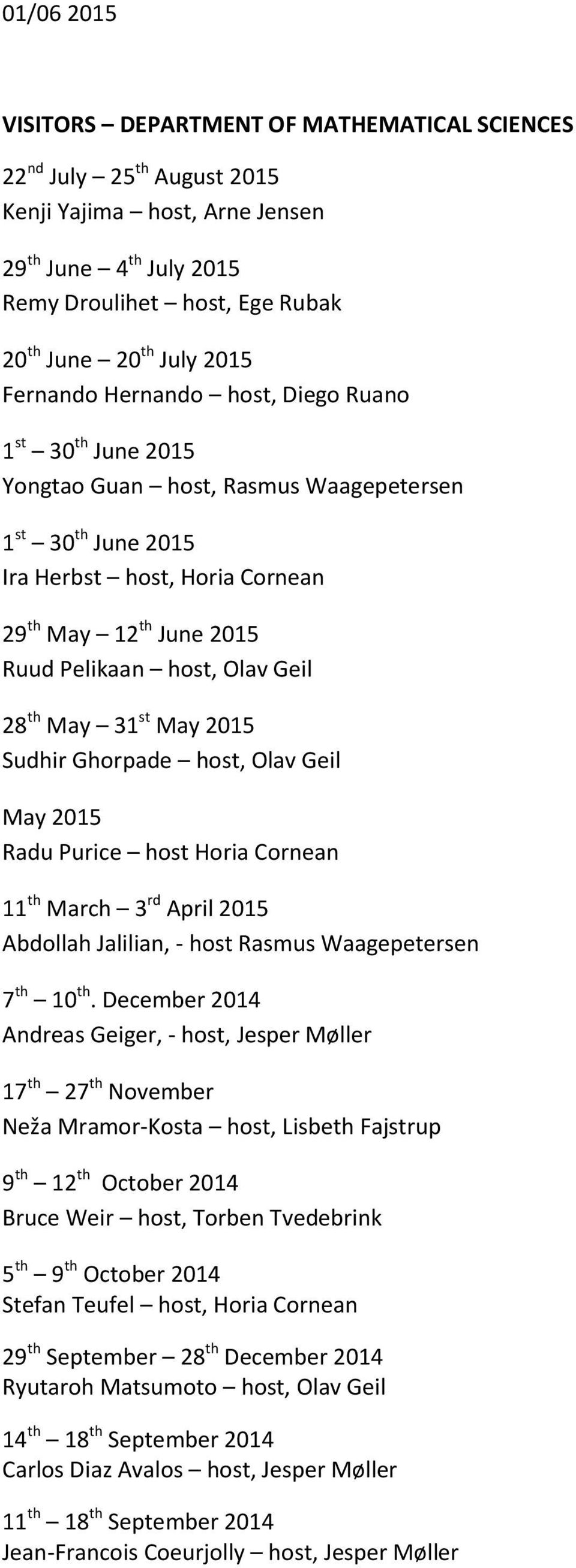th May 31 st May 2015 Sudhir Ghorpade host, Olav Geil May 2015 Radu Purice host Horia Cornean 11 th March 3 rd April 2015 Abdollah Jalilian, - host Rasmus Waagepetersen 7 th 10 th.
