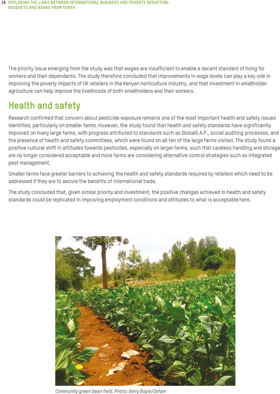 The study therefore concluded that improvements in wage levels can play a key role in improving the poverty impacts of UK retailers in the Kenyan horticulture industry, and that investment in
