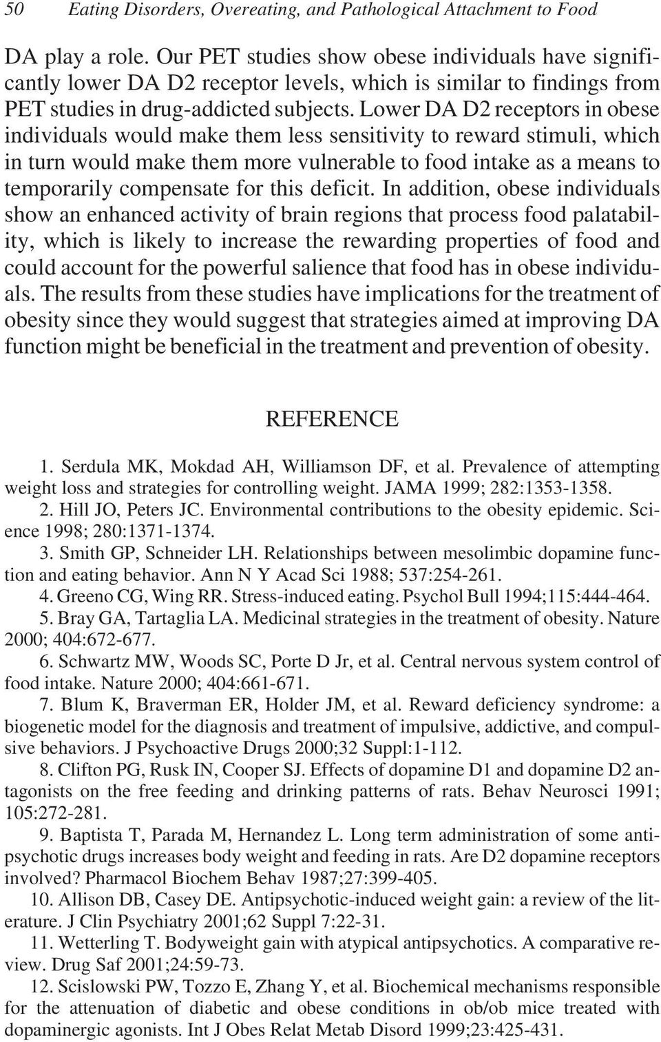 Lower DA D2 receptors in obese individuals would make them less sensitivity to reward stimuli, which in turn would make them more vulnerable to food intake as a means to temporarily compensate for