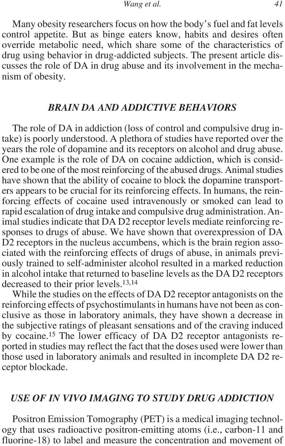The present article discusses the role of DA in drug abuse and its involvement in the mechanism of obesity.