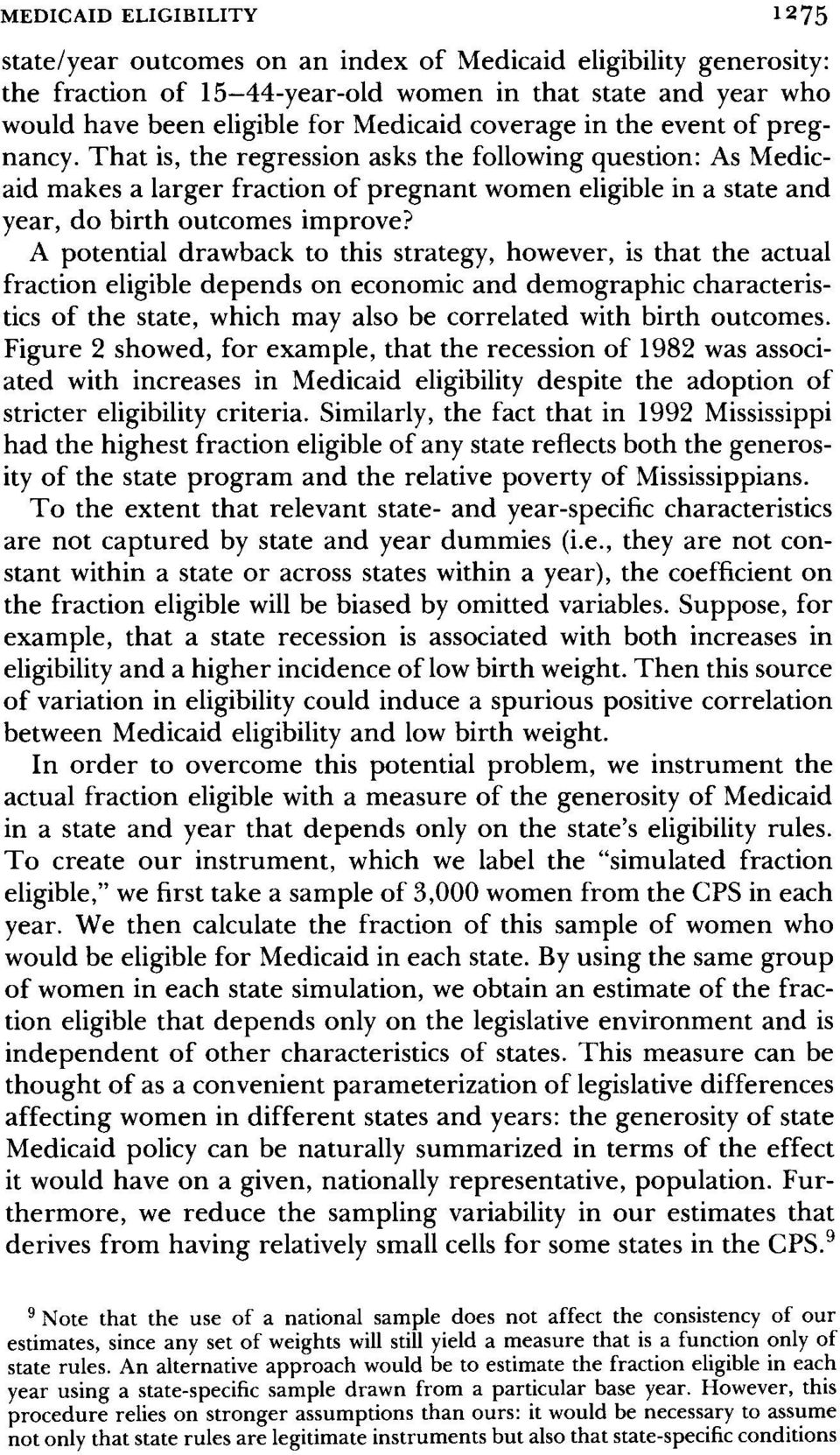 A potential drawback to this strategy, however, is that the actual fraction eligible depends on economic and demographic characteristics of the state, which may also be correlated with birth outcomes.