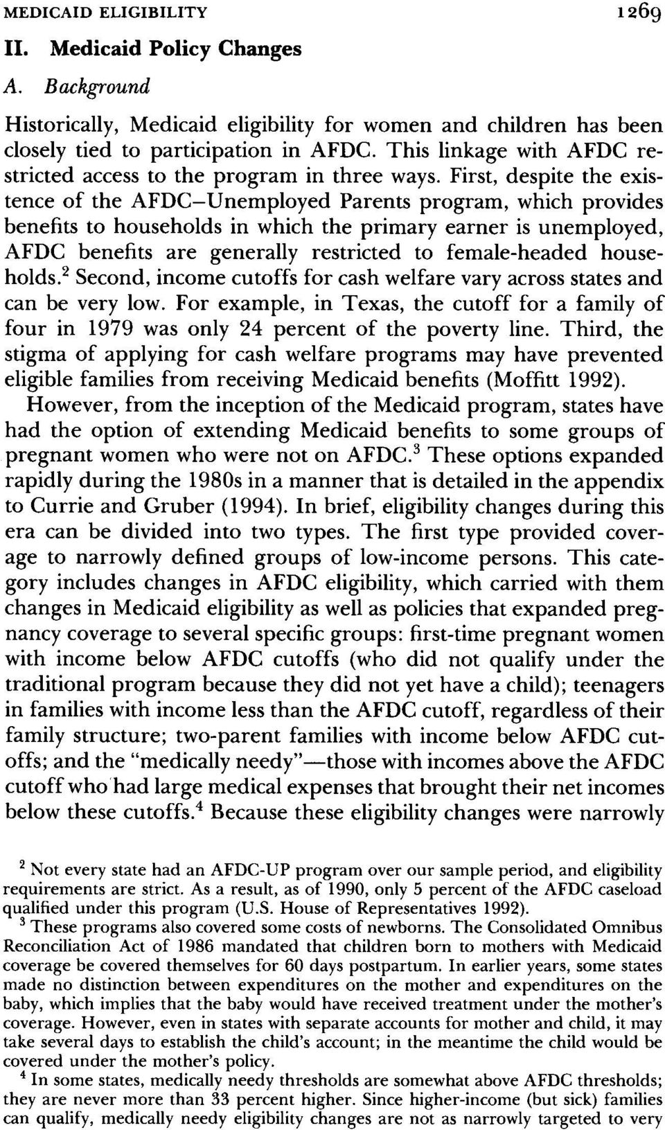 First, despite the existence of the AFDC-Unemployed Parents program, which provides benefits to households in which the primary earner is unemployed, AFDC benefits are generally restricted to