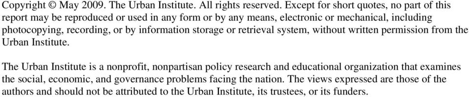 recording, or by information storage or retrieval system, without written permission from the Urban Institute.
