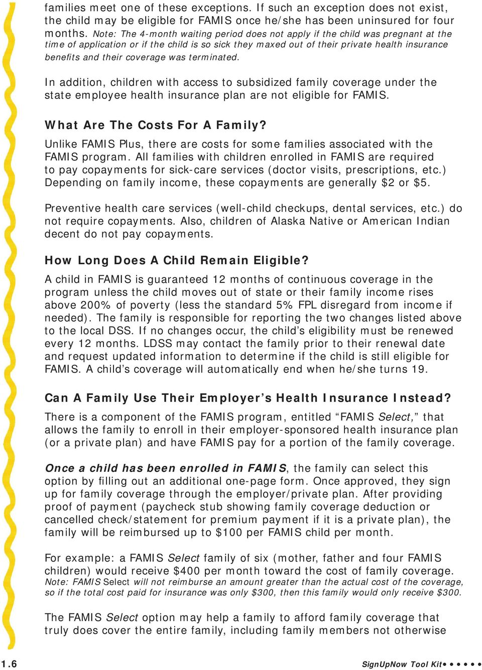 coverage was terminated. In addition, children with access to subsidized family coverage under the state employee health insurance plan are not eligible for FAMIS. What Are The Costs For A Family?