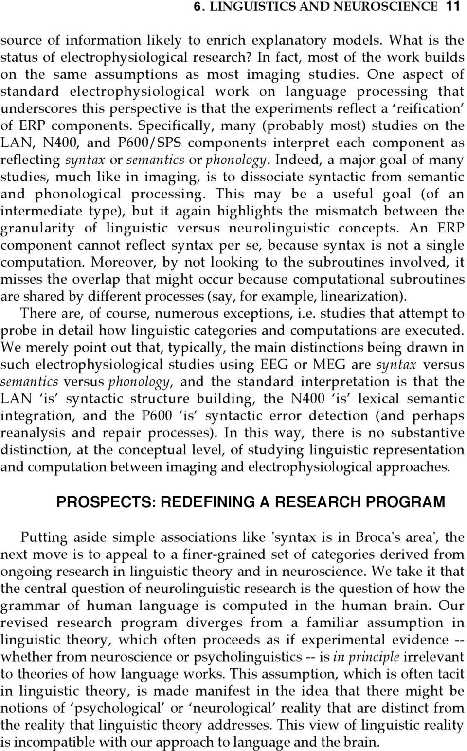 One aspect of standard electrophysiological work on language processing that underscores this perspective is that the experiments reflect a reification of ERP components.