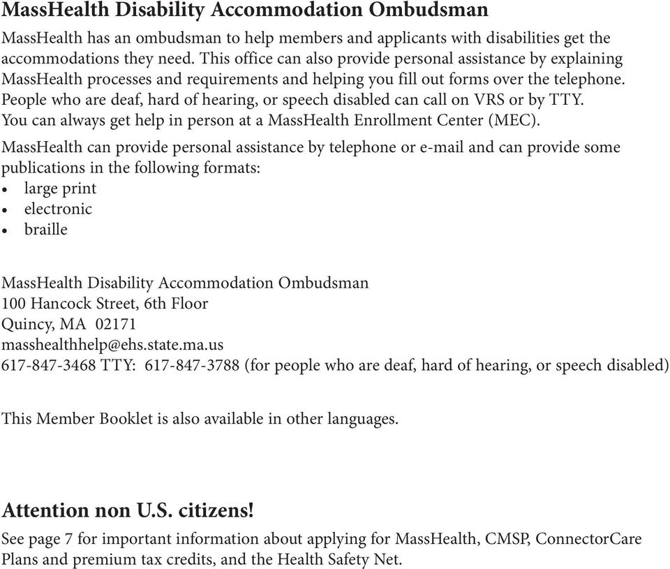 People who are deaf, hard of hearing, or speech disabled can call on VRS or by TTY. You can always get help in person at a MassHealth Enrollment Center (MEC).