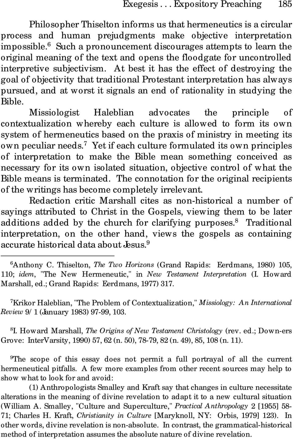 At best it has the effect of destroying the goal of objectivity that traditional Protestant interpretation has always pursued, and at worst it signals an end of rationality in studying the Bible.
