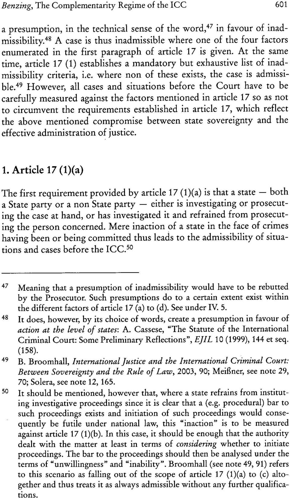 "At the same time, article 17 (1) establishes a mandatory but exhaustive list of inadmissibility criteria, i.e. where non of these exists, the case is admissible,""?"
