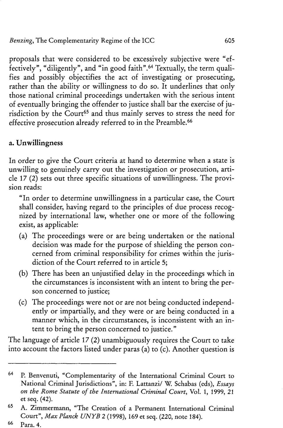 It underlines that only those national criminal proceedings undertaken with the serious intent of eventually bringing the offender to justice shall bar the exercise of jurisdiction by the Court 65