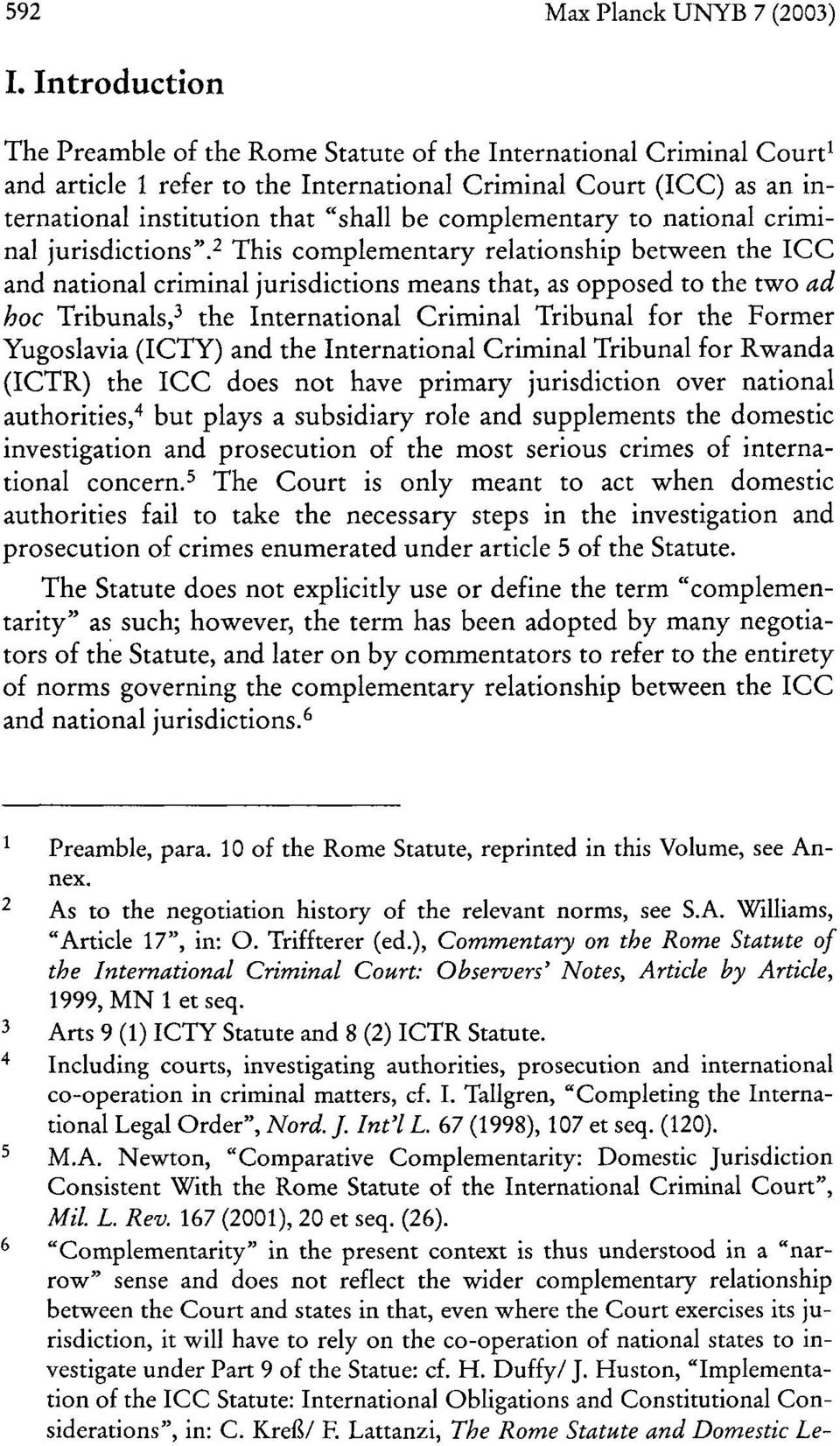 complementary to national criminal jurisdictions'v This complementary relationship between the ICC and national criminal jurisdictions means that, as opposed to the two ad hoc Tribunals.