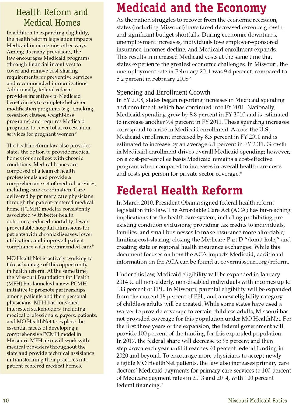Additionally, federal reform provides incentives to Medicaid beneficiaries to complete behavior modification progr
