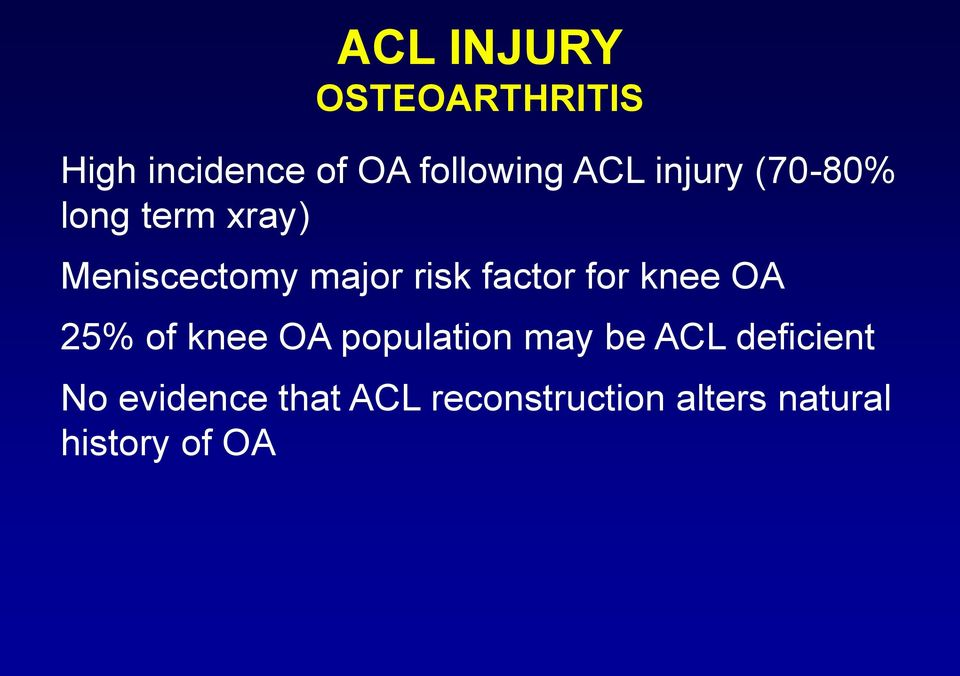 for knee OA 25% of knee OA population may be ACL deficient No