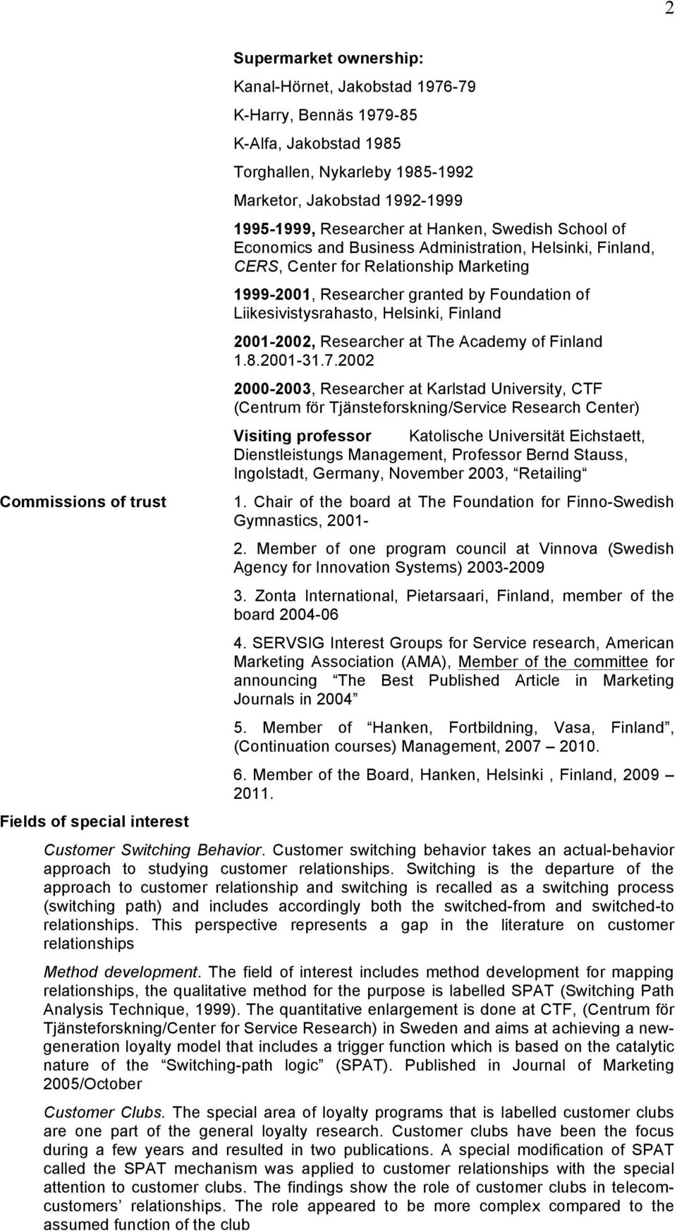by Foundation of Liikesivistysrahasto, Helsinki, Finland 2001-2002, Researcher at The Academy of Finland 1.8.2001-31.7.