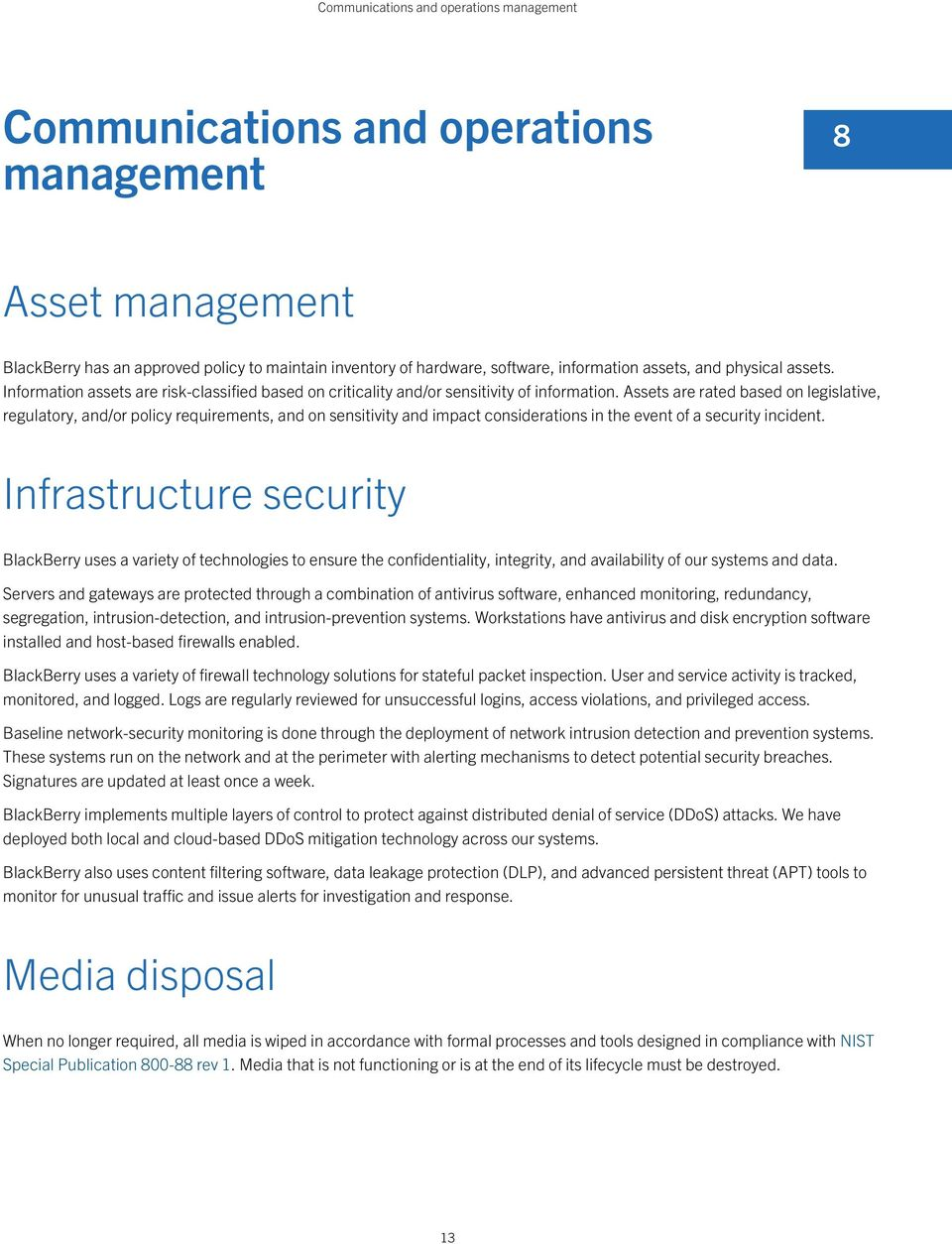 Assets are rated based on legislative, regulatory, and/or policy requirements, and on sensitivity and impact considerations in the event of a security incident.
