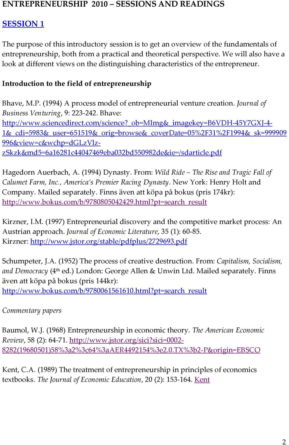 (1994) A process model of entrepreneurial venture creation. Journal of Business Venturing, 9: 223 242. Bhave: http://www.sciencedirect.com/science?