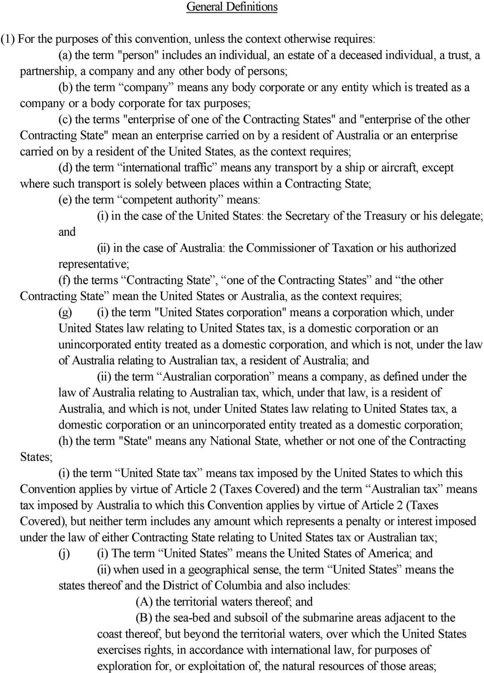 """enterprise of one of the Contracting States"" and ""enterprise of the other Contracting State"" mean an enterprise carried on by a resident of Australia or an enterprise carried on by a resident of the"