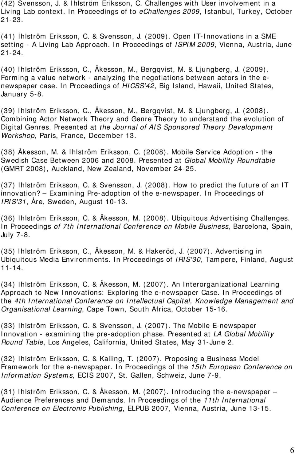 & Ljungberg, J. (2009). Forming a value network - analyzing the negotiations between actors in the e- newspaper case. In Proceedings of HICSS'42, Big Island, Hawaii, United States, January 5-8.