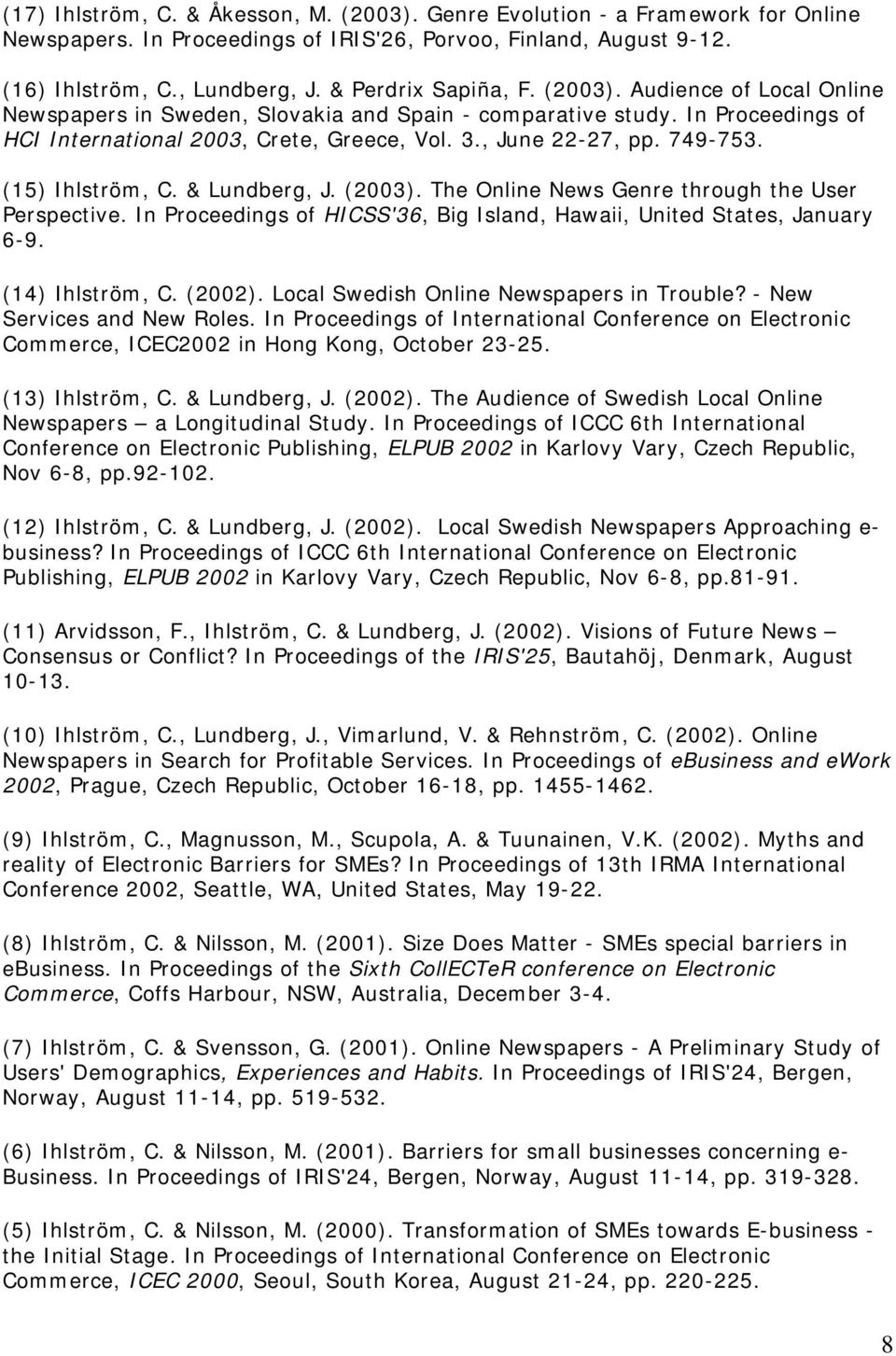 749-753. (15) Ihlström, C. & Lundberg, J. (2003). The Online News Genre through the User Perspective. In Proceedings of HICSS'36, Big Island, Hawaii, United States, January 6-9. (14) Ihlström, C.