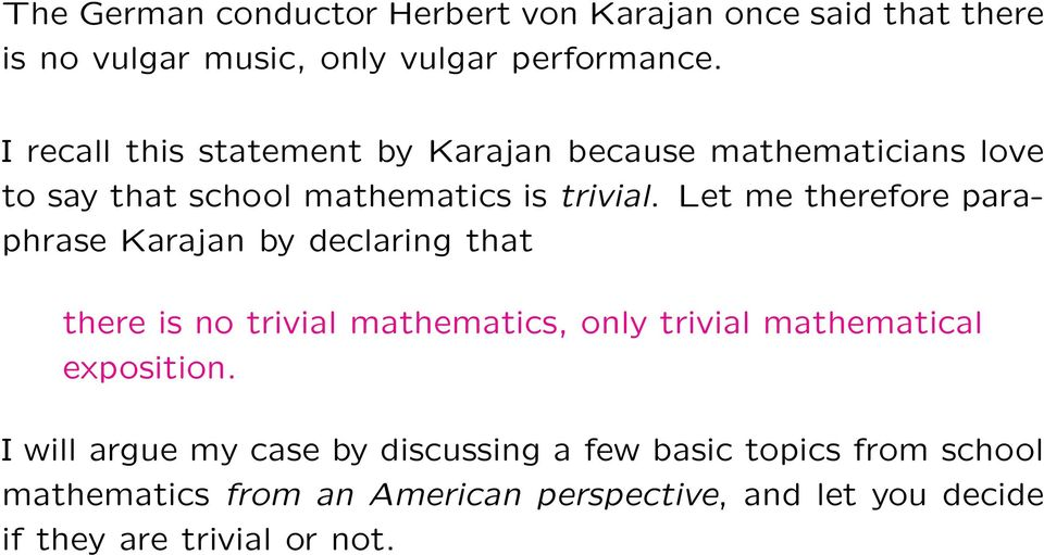 Let me therefore paraphrase Karajan by declaring that there is no trivial mathematics, only trivial mathematical