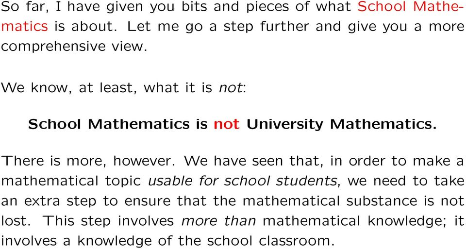 We know, at least, what it is not: School Mathematics is not University Mathematics. There is more, however.