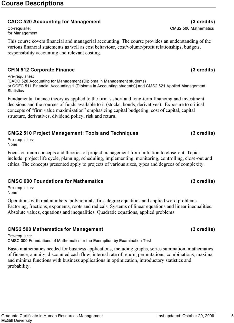 CFIN 512 Corporate Finance [CACC 520 Accounting for Management (Diploma in Management students) or CCFC 511 Financial Accounting 1 (Diploma in Accounting students)] and CMS2 521 Applied Management