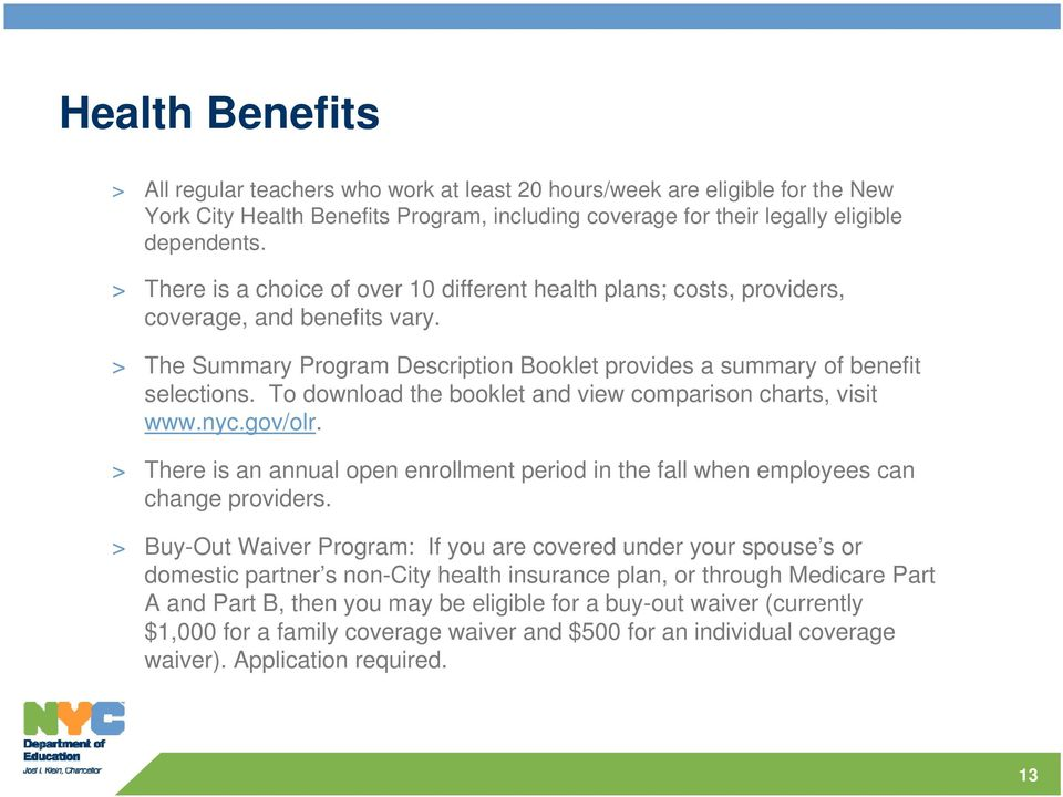 To download the booklet and view comparison charts, visit www.nyc.gov/olr. > There is an annual open enrollment period in the fall when employees can change providers.