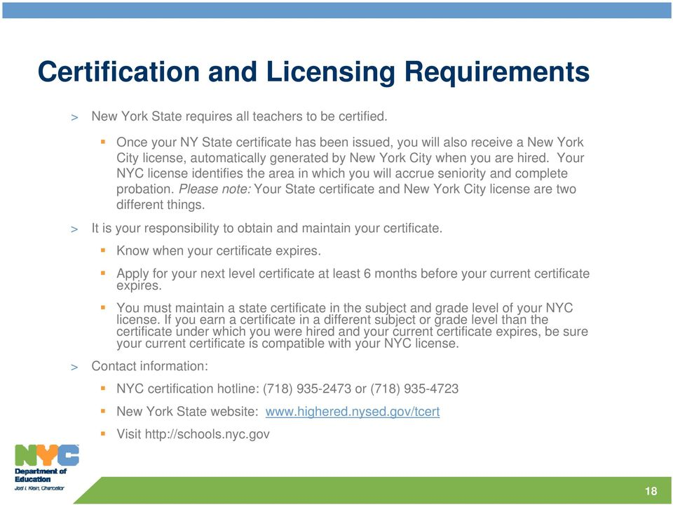 Your NYC license identifies the area in which you will accrue seniority and complete probation. Please note: Your State certificate and New York City license are two different things.