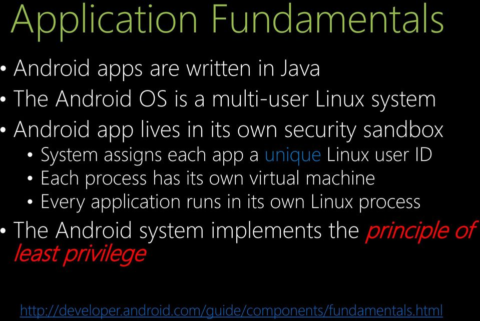 process has its own virtual machine Every application runs in its own Linux process The Android system