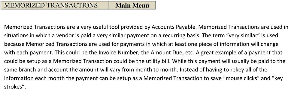 The term very similar is used because Memorized Transactions are used for payments in which at least one piece of information will change with each payment.