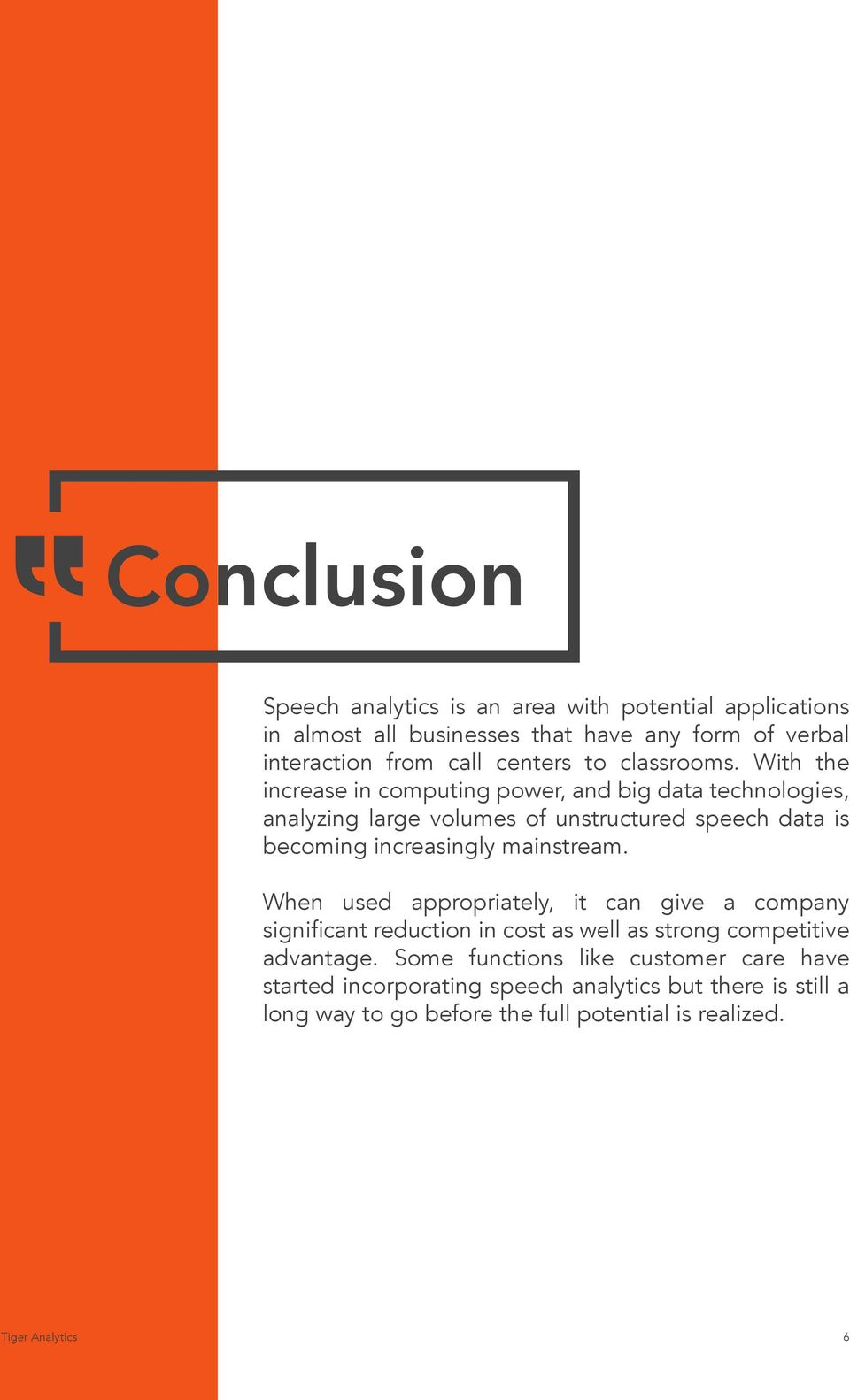 With the increase in computing power, and big data technologies, analyzing large volumes of unstructured speech data is becoming increasingly