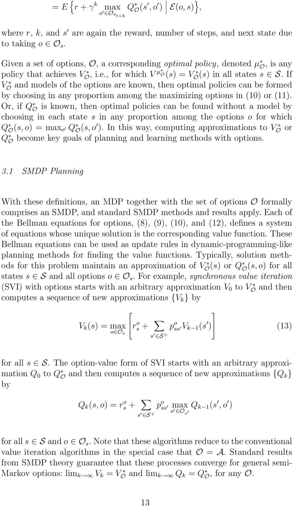 If V O and models of the options are known, then optimal policies can be formed by choosing in any proportion among the maximizing options in (10) or (11).