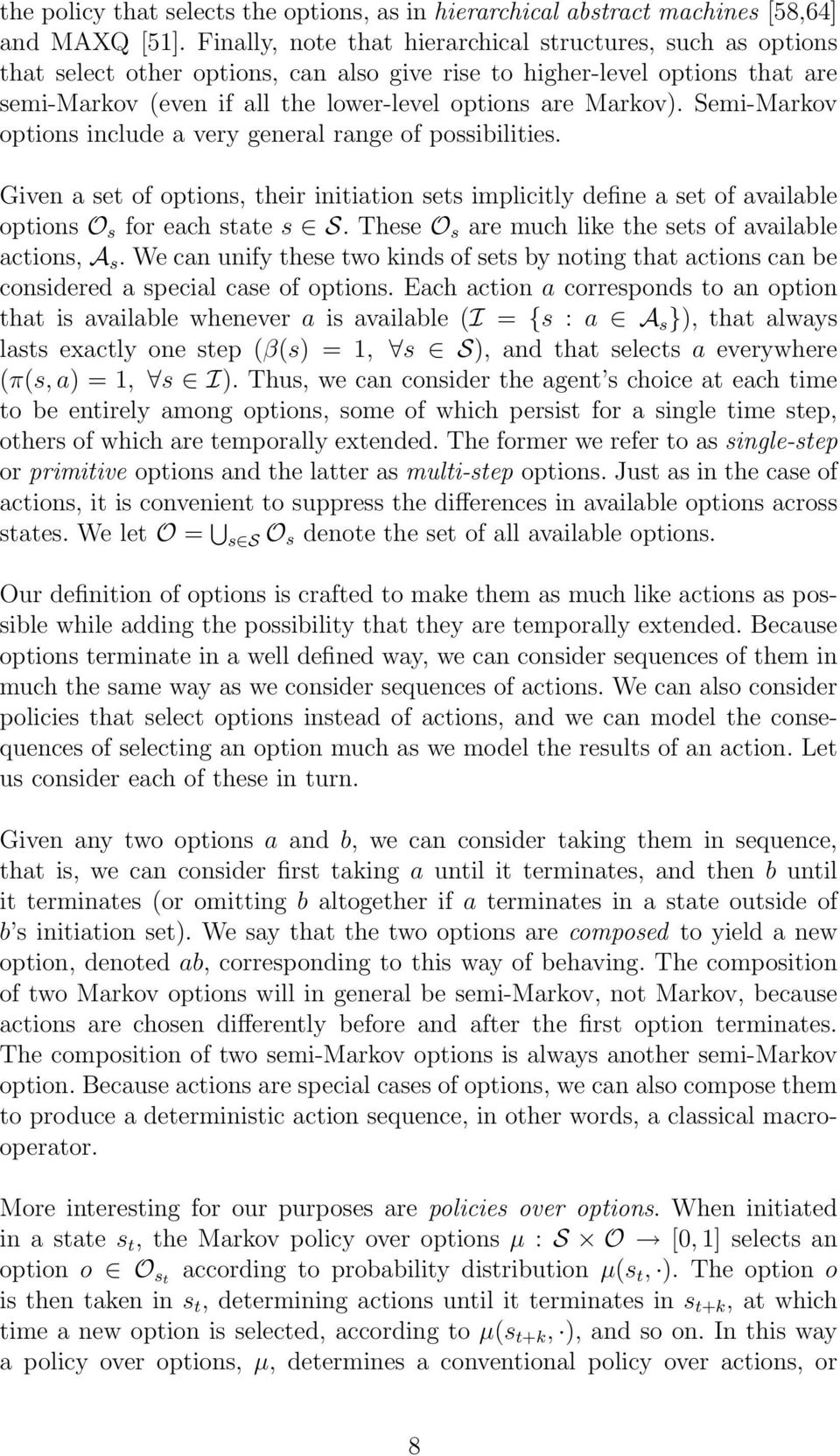 Semi-Markov options include a very general range of possibilities. Given a set of options, their initiation sets implicitly define a set of available options O s for each state s S.