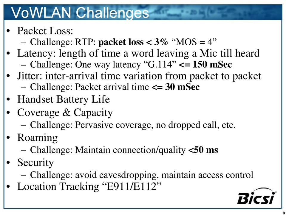 114 <= 150 msec Jitter: inter-arrival time variation from packet to packet Challenge: Packet arrival time <= 30 msec Handset