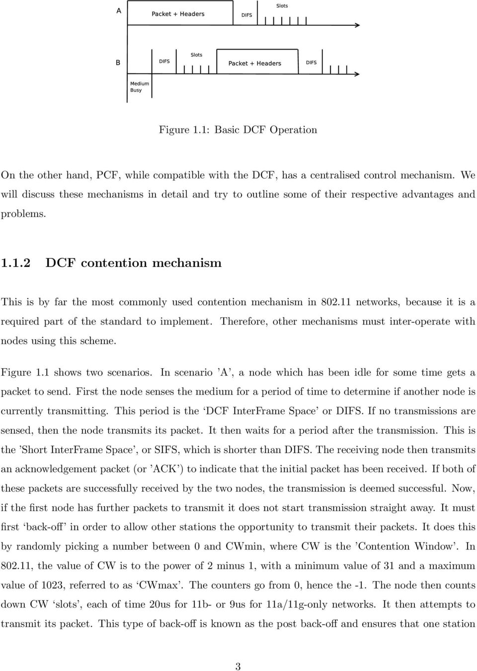 1.2 DCF contention mechanism This is by far the most commonly used contention mechanism in 82.11 networks, because it is a required part of the standard to implement.