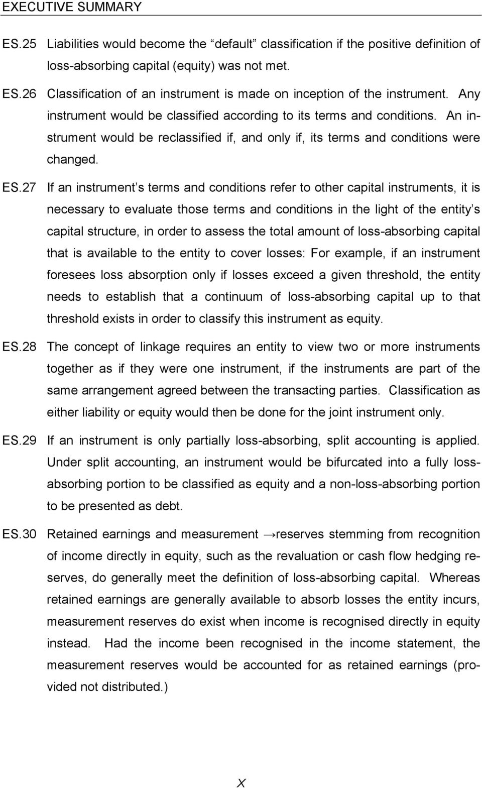 27 If an instrument s terms and conditions refer to other capital instruments, it is necessary to evaluate those terms and conditions in the light of the entity s capital structure, in order to
