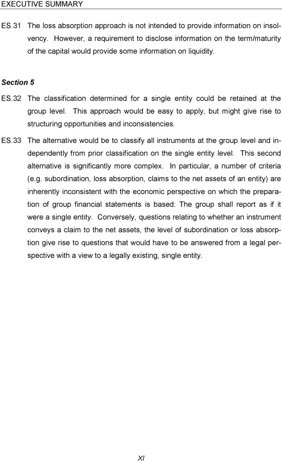 32 The classification determined for a single entity could be retained at the group level. This approach would be easy to apply, but might give rise to structuring opportunities and inconsistencies.