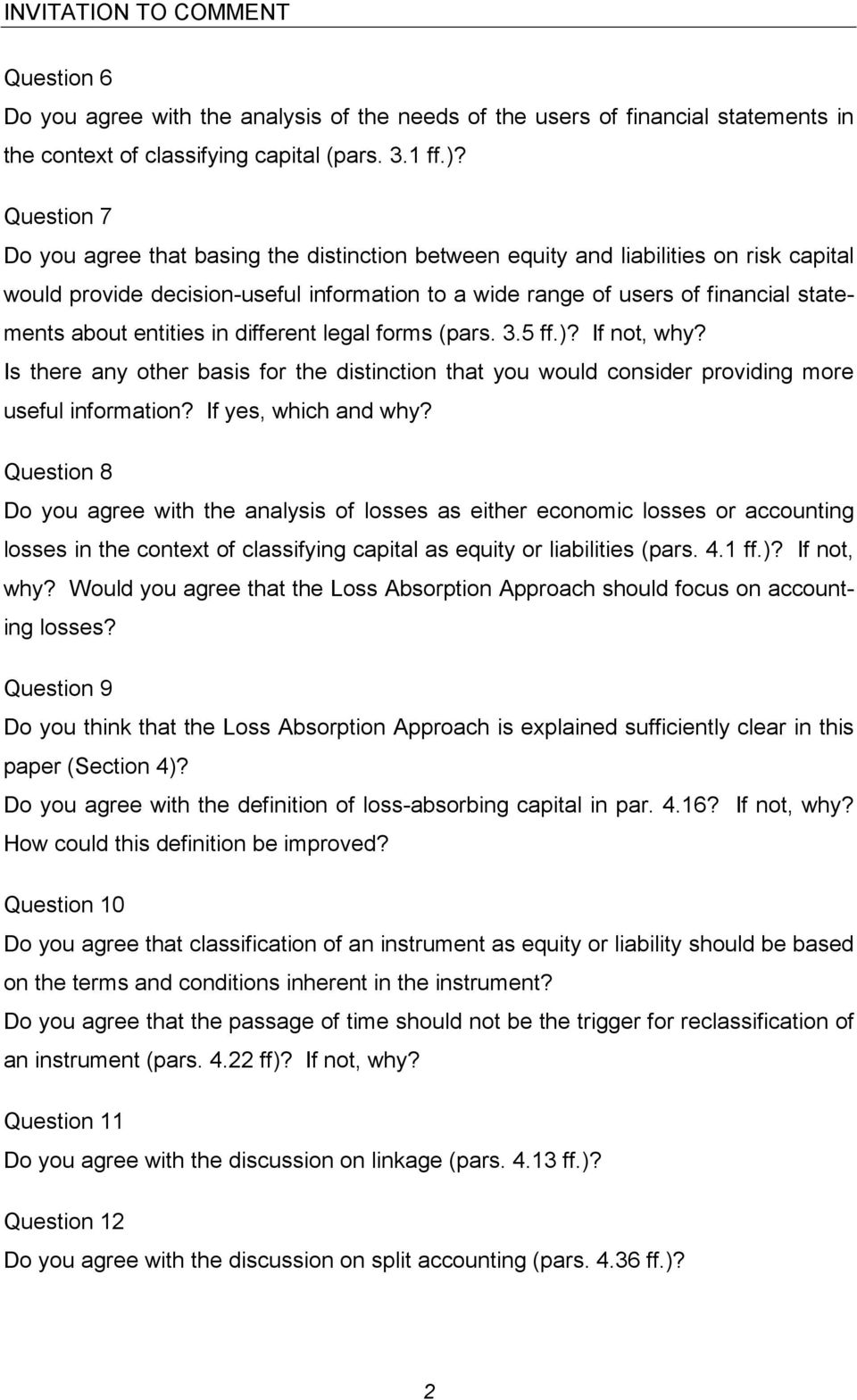 entities in different legal forms (pars. 3.5 ff.)? If not, why? Is there any other basis for the distinction that you would consider providing more useful information? If yes, which and why?