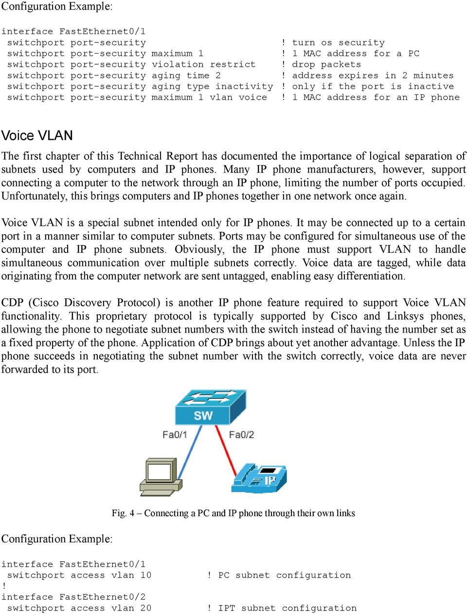 IP phone Voice VLAN The first chapter of this Technical Report has documented the importance of logical separation of subnets used by computers and IP phones.