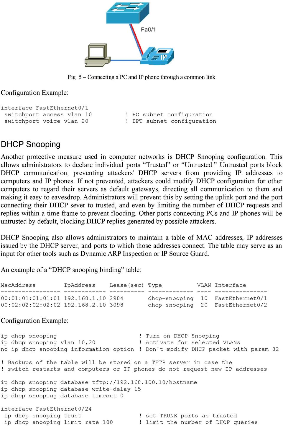 Untrusted ports block DHCP communication, preventing attackers' DHCP servers from providing IP addresses to computers and IP phones.