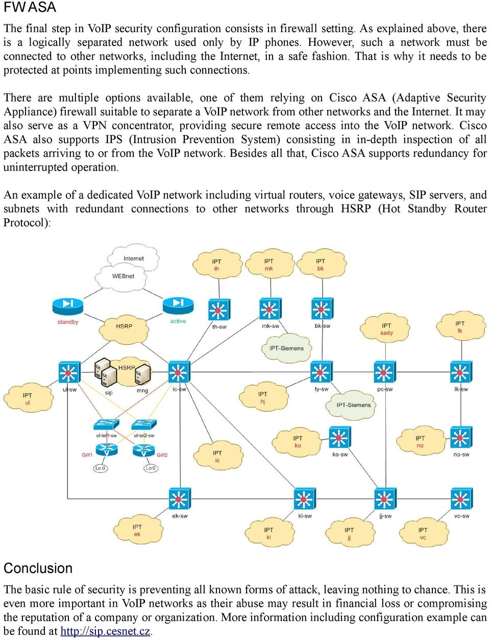 There are multiple options available, one of them relying on Cisco ASA (Adaptive Security Appliance) firewall suitable to separate a VoIP network from other networks and the Internet.