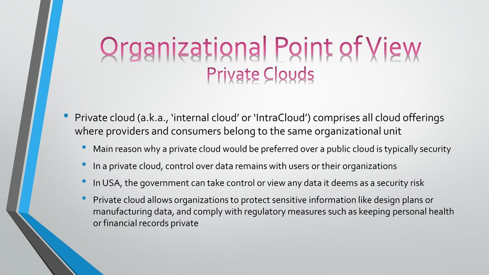 k.a., internal cloud or IntraCloud ) comprises all cloud offerings where providers and consumers belong to the same organizational unit Main reason why a