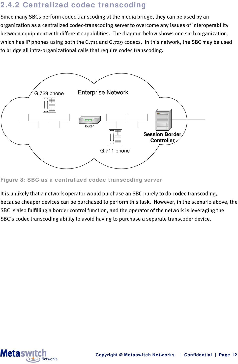 In this network, the SBC may be used to bridge all intra-organizational calls that require codec transcoding. G.729 phone Enterprise Network Router Session Border Controller G.