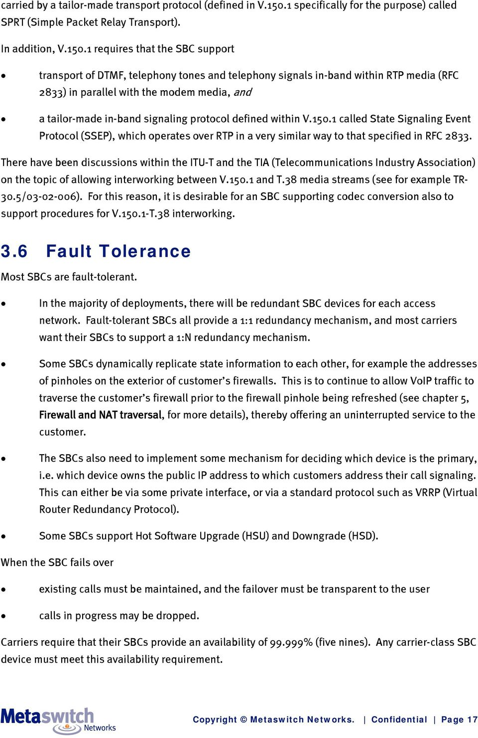 1 requires that the SBC support transport of DTMF, telephony tones and telephony signals in-band within RTP media (RFC 2833) in parallel with the modem media, and a tailor-made in-band signaling
