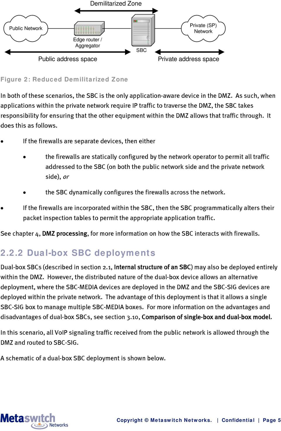 As such, when applications within the private network require IP traffic to traverse the DMZ, the SBC takes responsibility for ensuring that the other equipment within the DMZ allows that traffic