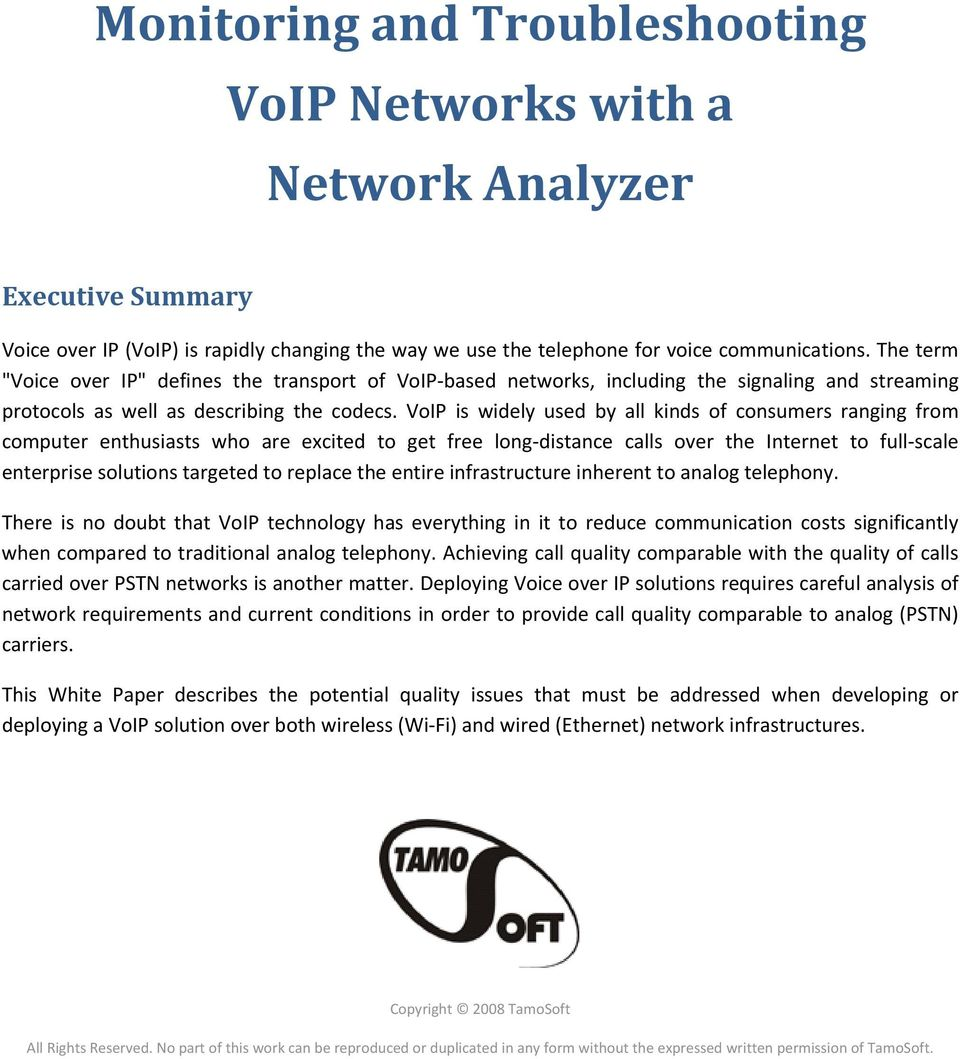 VoIP is widely used by all kinds of consumers ranging from computer enthusiasts who are excited to get free long distance calls over the Internet to full scale enterprise solutions targeted to