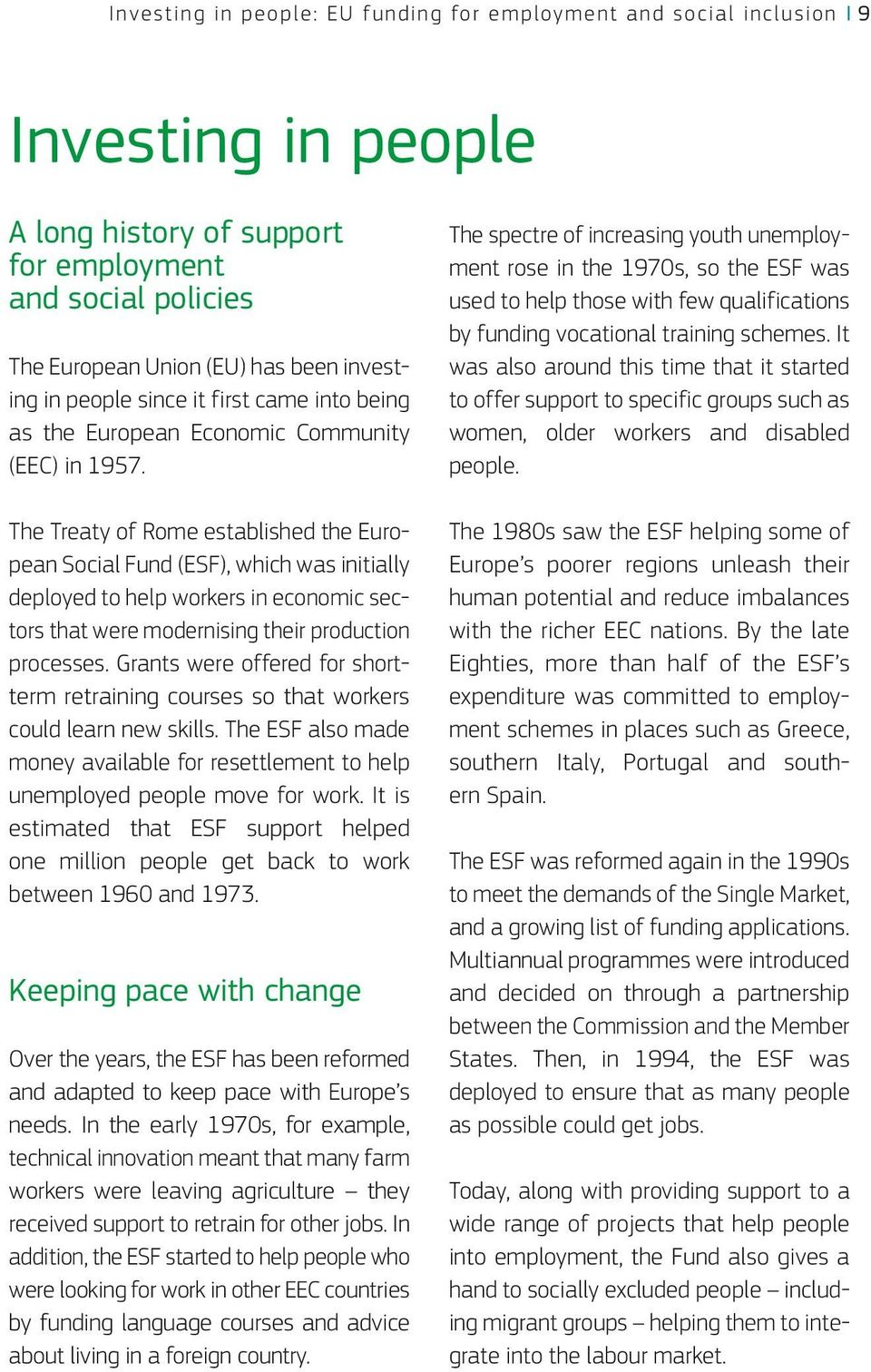 The Treaty of Rome established the European Social Fund (ESF), which was initially deployed to help workers in economic sectors that were modernising their production processes.
