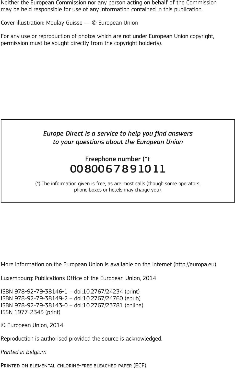 Europe Direct is a service to help you find answers to your questions about the European Union Freephone number (*): 00 800 6 7 8 9 10 11 (*) The information given is free, as are most calls (though