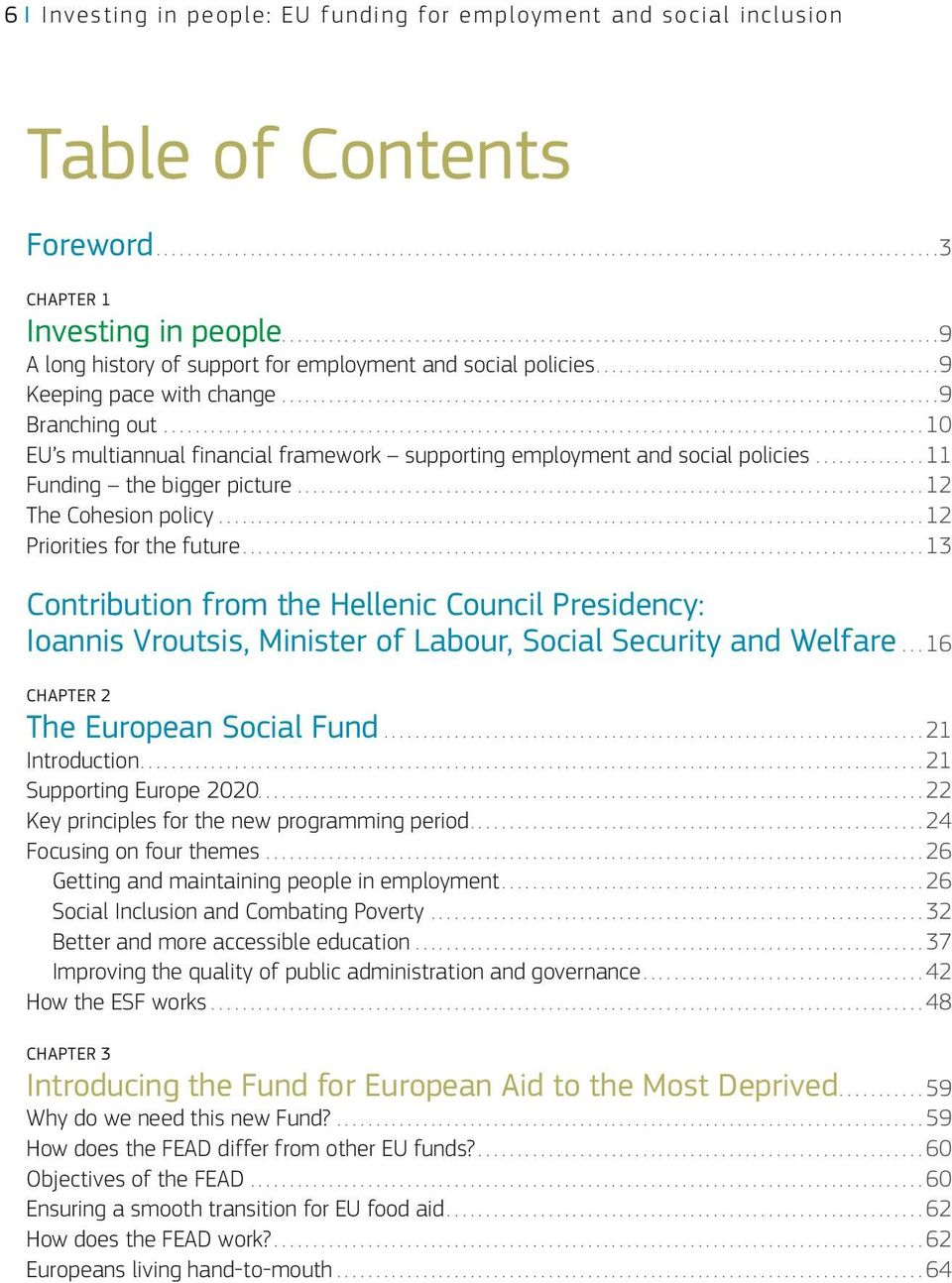 ..12 Priorities for the future...13 Contribution from the Hellenic Council Presidency: Ioannis Vroutsis, Minister of Labour, Social Security and Welfare...16 CHAPTER 2 The European Social Fund.