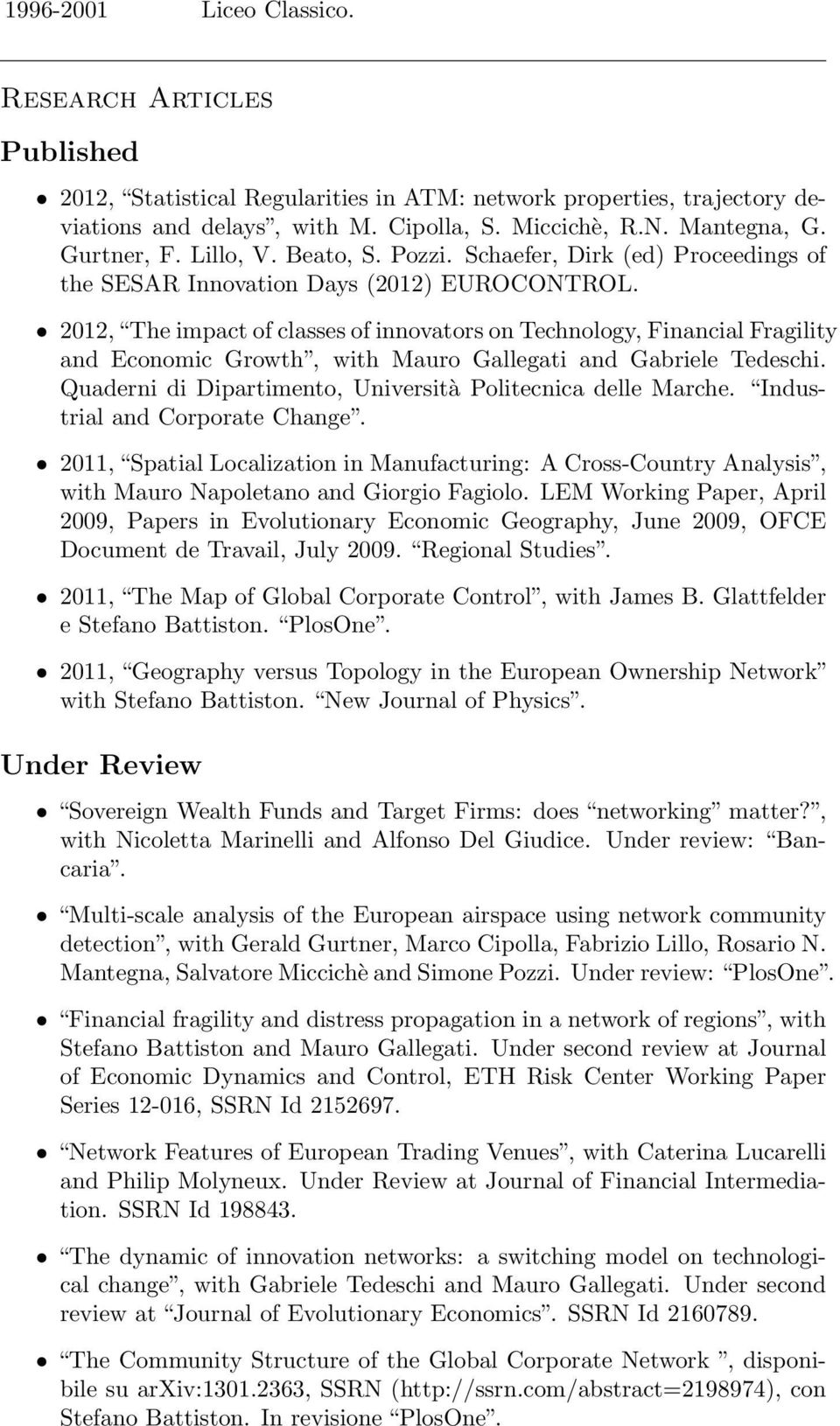2012, The impact of classes of innovators on Technology, Financial Fragility and Economic Growth, with Mauro Gallegati and Gabriele Tedeschi.