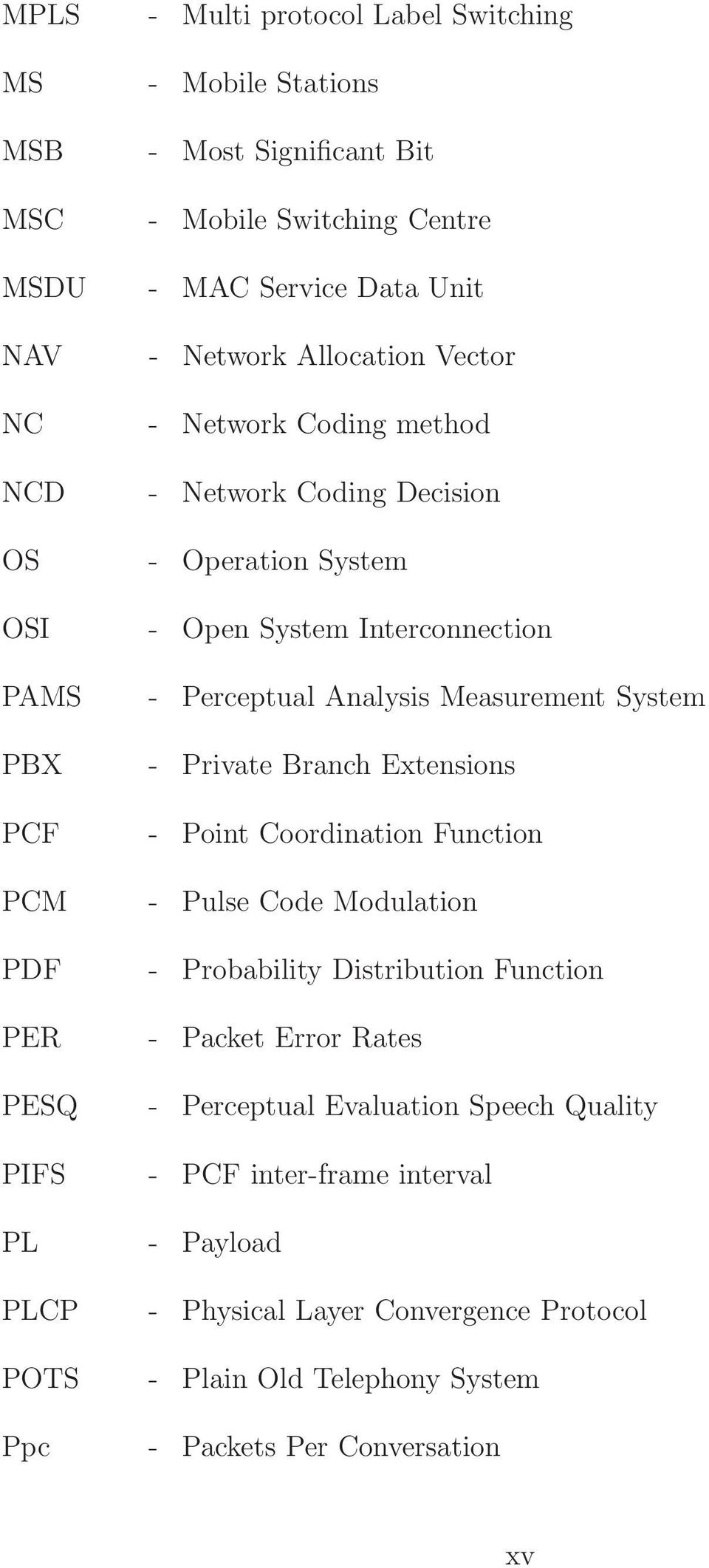 Perceptual Analysis Measurement System - Private Branch Extensions - Point Coordination Function - Pulse Code Modulation - Probability Distribution Function - Packet Error